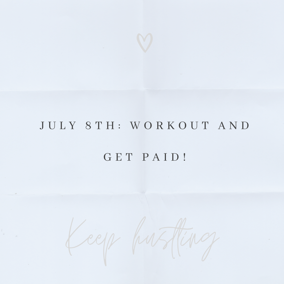 July 8th: Exercise and make money!